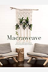 Macraweave: Macrame meets weaving with 18 stunning home decor projects Kindle Edition