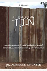 He Called Me Tin: (A Memoir) Inspiring spiritual & racial awakenings around the world as a resilient woman of color & scientist Kindle Edition