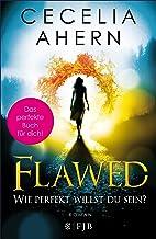Flawed – Wie perfekt willst du sein?: Roman (German Edition)