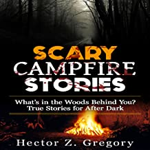 Scary Campfire Stories: What's in the Woods Behind You? True Stories for After Dark: Creepy Stories, Volume 1