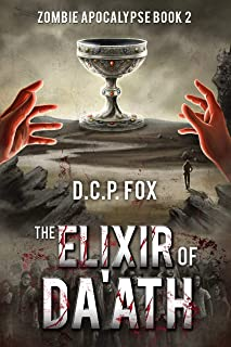 The Elixir of Da'ath: An Occult Fantasy Thriller (Zombie Apocalypse Book 2)