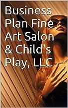 Business Plan Fine Art Salon & Child's Play, LLC