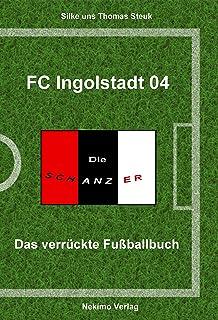 FC Ingolstadt 04: Das verrückte Fußballbuch (German Edition)