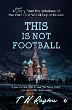 This is not football : A funny diary from the sidelines of the 2018 FIFA World Cup in Russia