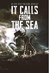 It Calls From the Sea: An Anthology of Terror on the Deep Blue Sea Kindle Edition