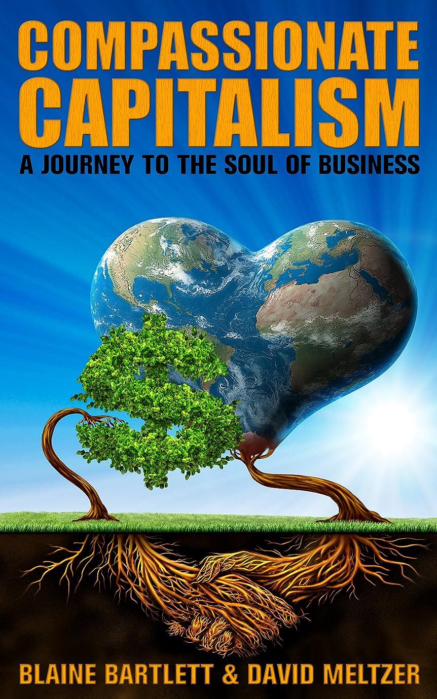 覗く伸ばす巨大なCompassionate Capitalism: A Journey to the Soul of Business (English Edition)