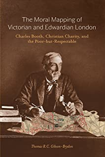 Moral Mapping of Victorian and Edwardian London: Charles Booth, Christian Charity, and the Poor-but-Respectable (20160301)