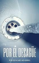 Por el desagüe (Spanish Edition)