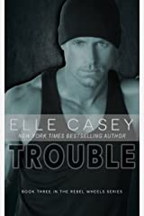 Trouble (Rebel Wheels Book 3) Kindle Edition