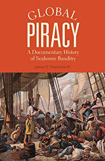 Global Piracy: A Documentary History of Seaborne Banditry