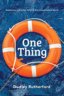 One Thing: Rediscover a Simpler Faith in Our Complicated World (English Edition)