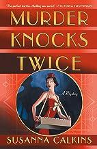 Murder Knocks Twice: A Mystery (The Speakeasy Murders Book 1)