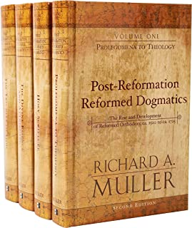 Post-Reformation Reformed Dogmatics: The Rise and Development of Reformed Orthodoxy, ca. 1520 to ca. 1725 (4 vols.)