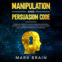 Manipulation and Persuasion Code: Techniques in Dark Psychology, NLP, Social Engineering, Stoicism, Body Language and Mind...