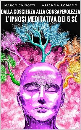 Dalla coscienza alla consapevolezza: Lipnosi meditativa dei 5 Sé