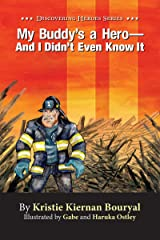 My Buddy's a Hero - And I Didn't Even Know It (Discovering Heroes® Series Book 1) Kindle Edition