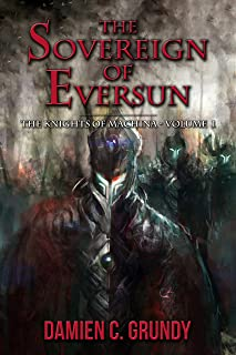 The Sovereign of Eversun: The Knights of Machina - Volume 1