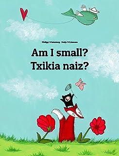 Am I small? Txikia naiz?: English-Basque/Euskara: Children's Picture Book (Bilingual Edition) (World Children's Book)