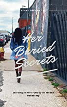 Her Buried Secrets: Walking in her truth by all means necessary