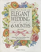 How to Plan an Elegant Wedding in 6 Months or Less: Achieving Your Dream Wedding When Time Is of the Essence