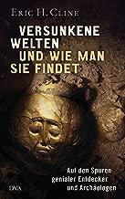 Versunkene Welten und wie man sie findet: Auf den Spuren genialer Entdecker und Archäologen (German Edition)