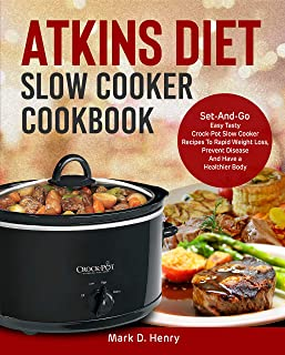 Atkins Diet Slow Cooker Cookbook: Set-And-Go Easy Tasty Crock-Pot Slow Cooker Recipes To Rapid Weight Loss, Prevent Disease And Have a Healthier Body
