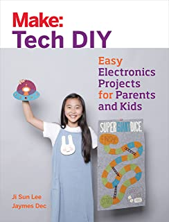 Make: Tech DIY: Easy Electronics Projects for Parents and Kids (Make: Technology on Your Time)