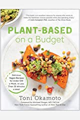 Plant-Based on a Budget: Delicious Vegan Recipes for Under $30 a Week, in Less Than 30 Minutes a Meal Kindle Edition
