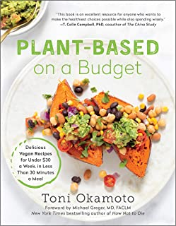 Plant-Based on a Budget: Delicious Vegan Recipes for Under $30 a Week, in Less Than 30..