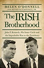 The Irish Brotherhood: John F. Kennedy, His Inner Circle and the Improbable Rise to the Presidency
