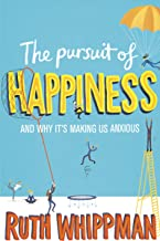 The Pursuit of Happiness: And Why It's Making Us Anxious