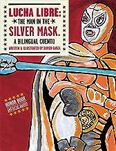 表紙: Lucha Libre: The Man in the Silver Mask: A Bilingual Cuento (Spanish Edition) | Luis Humberto Crosthwaite