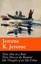 Three Men in a Boat (illustrated) + Three Men on the Bummel + Idle Thoughts of an Idle Fellow: The best of Jerome K. Jerome