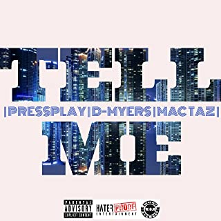 Tell Me (feat. D-Myers & PressPlay) [Explicit]