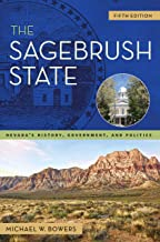 The Sagebrush State: Nevada's History, Government, and Politics (Shepperson Series in Nevada History Book 5)