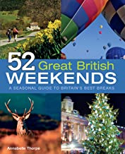 52 Great British Weekends: A Seasonal Guide to Britain's Best Breaks (IMM Lifestyle Books) Getaways for Spring, Summer, Au...