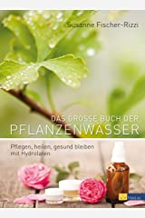 Das grosse Buch der Pflanzenwässer: Pflegen, heilen, gesund bleiben mit Hydrolaten Kindle Ausgabe