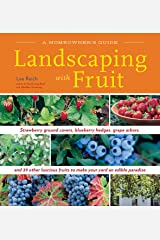 Landscaping with Fruit: Strawberry ground covers, blueberry hedges, grape arbors, and 39 other luscious fruits to make your yard an edible paradise. (A Homeowners Guide) Kindle Edition