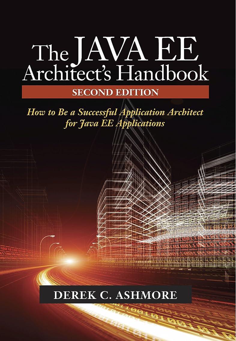 効率乳白原点The Java EE Architect's Handbook, Second Edition: How to be a successful application architect for Java EE applications (English Edition)