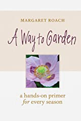 A Way to Garden: A Hands-On Primer for Every Season Kindle Edition