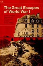 The Great Escapes of World War I: True Escape Stories of Prisoners of War From WWI