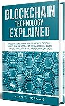 Explicación de la tecnología Blockchain: la guía definitiva para principiantes sobre billetera Blockchain, minería, Bitcoin, Ethereum, Litecoin, Zcash, Monero, Ripple, Dash, IOTA y contratos inteligentes (edición en inglés)