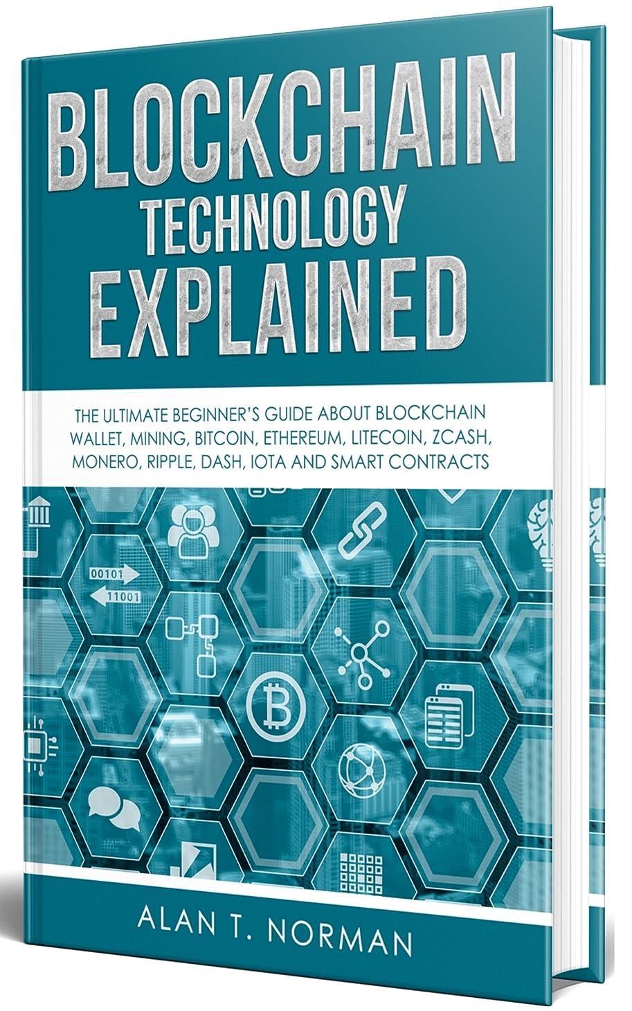 リスト合成まぶしさBlockchain Technology Explained: The Ultimate Beginner's Guide About Blockchain Wallet, Mining, Bitcoin, Ethereum, Litecoin, Zcash, Monero, Ripple, Dash, IOTA and Smart Contracts (English Edition)