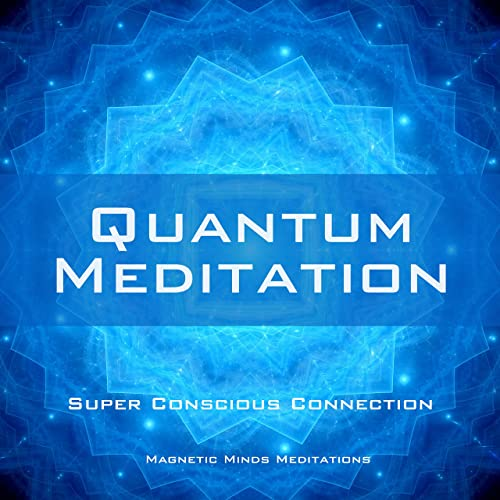 Quantum Meditation (Super Conscious Connection)