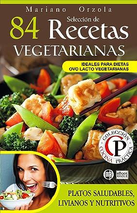 SELECCIÓN DE 84 RECETAS VEGETARIANAS: Platos saludables, livianos y nutritivos (Colección Cocina Práctica