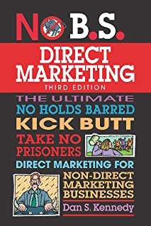 No B.S. Direct Marketing: The Ultimate No Holds Barred Kick Butt Take No Prisoners Direct Marketing for Non-Direct Marketi...