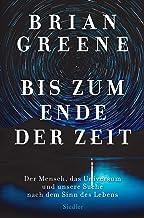 Bis zum Ende der Zeit: Der Mensch, das Universum und unsere Suche nach dem Sinn des Lebens (German Edition)
