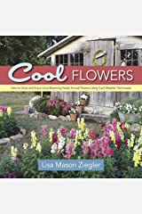 Cool Flowers: How to Grow and Enjoy Long-Blooming Hardy Annual Flowers Using Cool Weather Techniques Kindle Edition