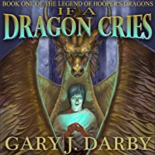 If a Dragon Cries: The Legend of Hooper's Dragons, Book 1