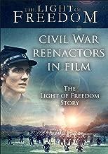 Civil War Reenactors in Film - The Light of Freedom Story